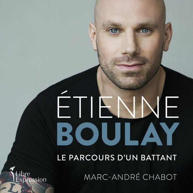 Étienne Boulay : le parcours d'un battant le parcours d'un battant