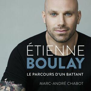 Étienne Boulay : le parcours d'un battant