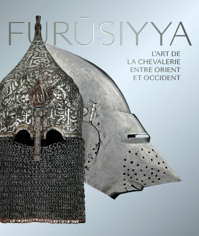 Furusiyya L'art de la chevalerie entre Orient et Occident