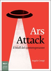 Ars Attack Il bluff del contemporaneo