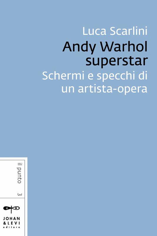 Andy Warhol superstar Schermi e specchi di un artista-opera