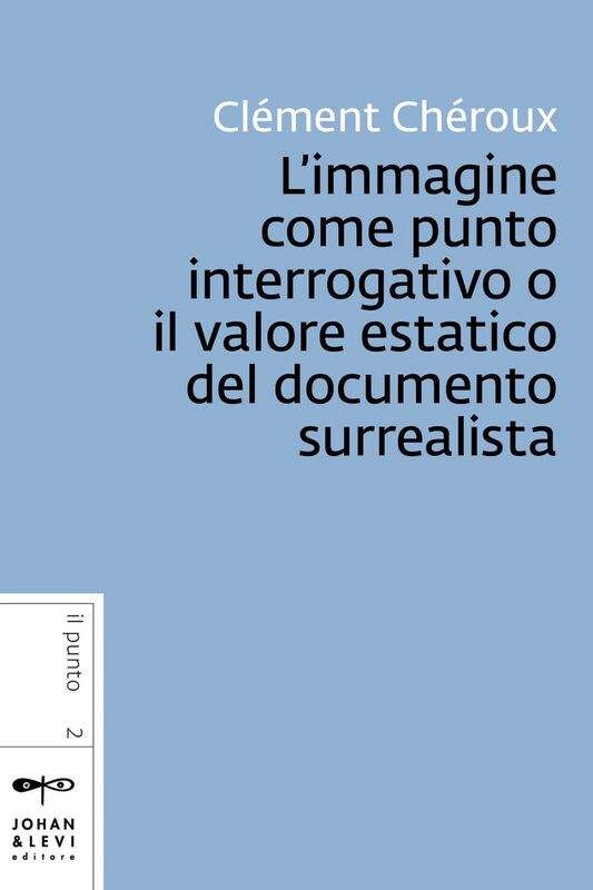 L'immagine come punto interrogativo o il valore estatico del documento surrealista