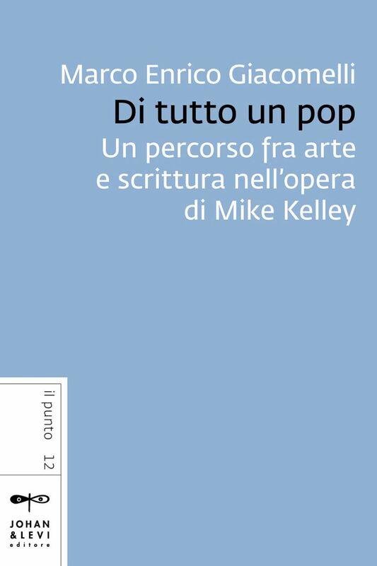 Di tutto un pop Un percorso fra arte e scrittura nell'opera di Mike Kelley