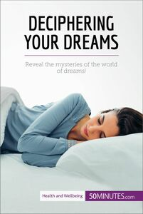 Deciphering Your Dreams Reveal the mysteries of the world of dreams!