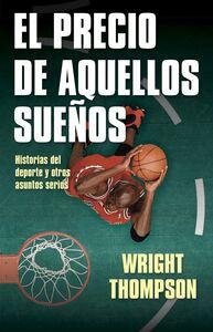 El precio de aquellos sueños Historias del deporte y otros asuntos serios