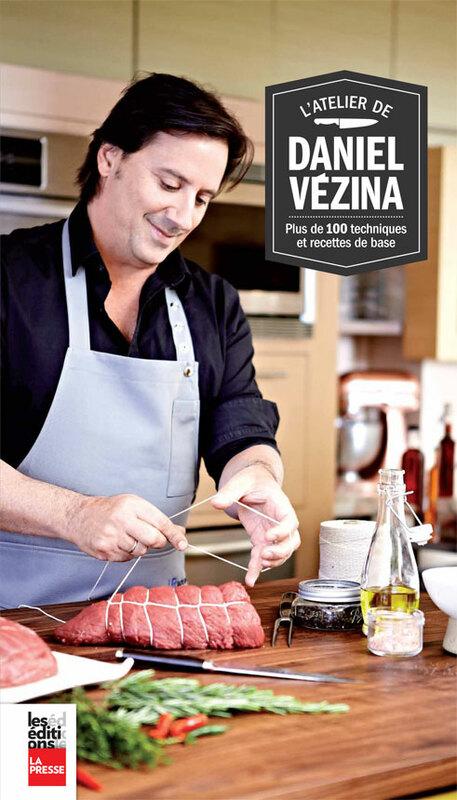 L'Atelier de Daniel Vézina Plus de 100 techniques et recettes de base pour tous