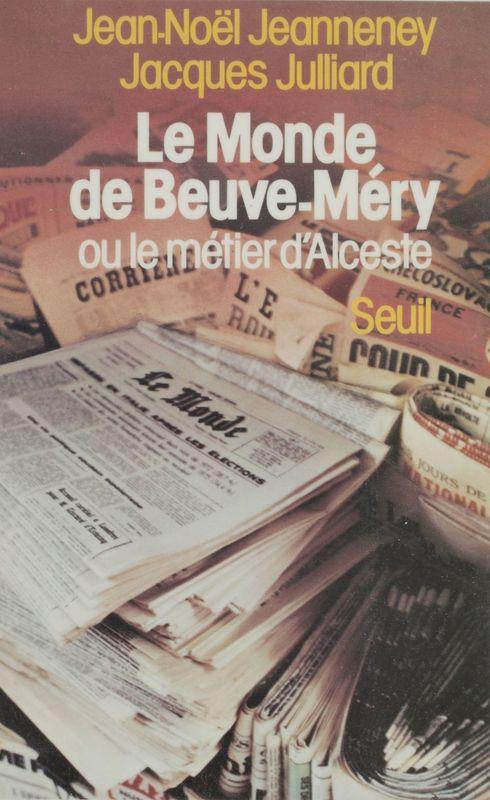 «Le Monde» de Beuve-Méry ou le Métier d'Alceste