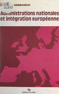 Administrations nationales et intégration européenne Actes du Colloque tenu à Aix en octobre 1986