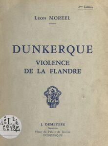 Dunkerque Violence de la Flandre