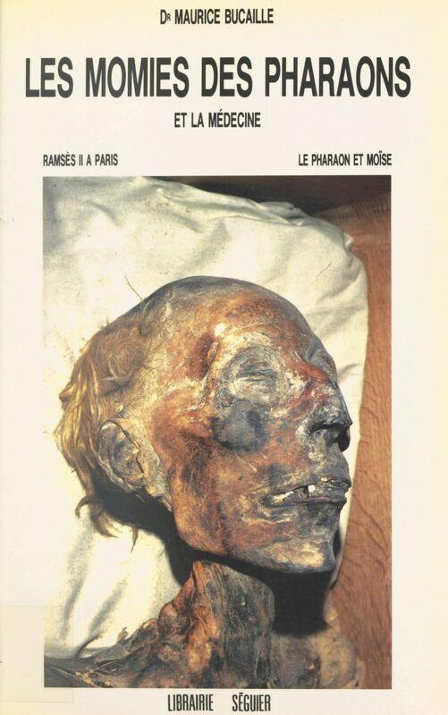 Les momies des pharaons et la médecine : Ramsès II à Paris, le pharaon et Moïse