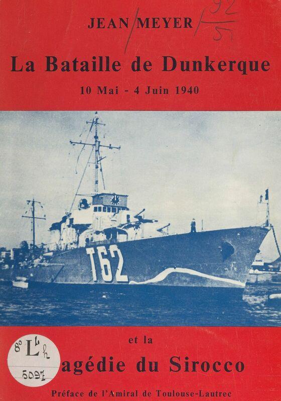 La bataille de Dunkerque, 10 mai-4 juin 1940 et la tragédie du Sirocco