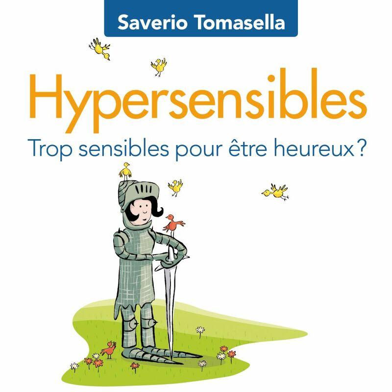 Hypersensibles : Trop sensibles pour être heureux? Trop sensibles pour être heureux?