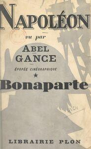 Napoléon vu par Abel Gance Épopée cinégraphique en cinq époques. Première époque, Bonaparte