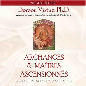 Archanges et maîtres ascensionnés (N.Éd.) Comment travailler et guérir avec les divinités et les déités
