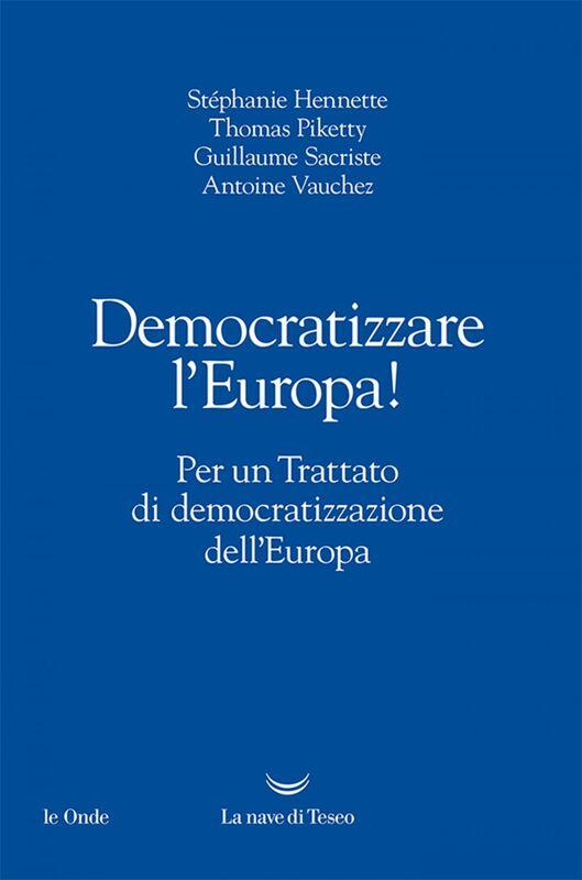 Democratizzare l'Europa! Per un Trattato di democratizzazione dell'Europa
