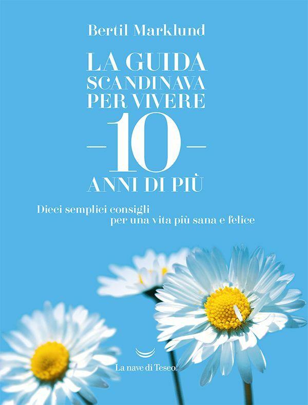 La guida scandinava per vivere 10 anni di più Dieci semplici consigli per una vita più sana e felice