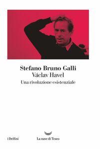 Václav Havel, una rivoluzione esistenziale
