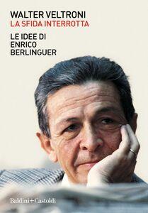 La sfida interrotta Le idee di Enrico Berlinguer