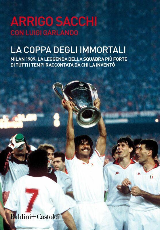 La coppa degli immortali La leggenda della squadra più forte di tutti i tempi raccontata da chi la inventò