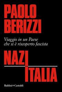 NazItalia Viaggio in un Paese che si è riscoperto fascista