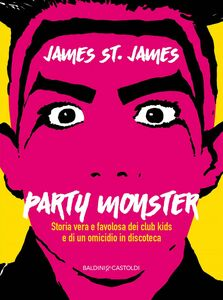 Party Monster Storia vera e favolosa dei club kids e di un omicidio in discoteca