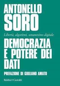Democrazia e potere dei dati Libertà, algoritmi, umanesimo digitale
