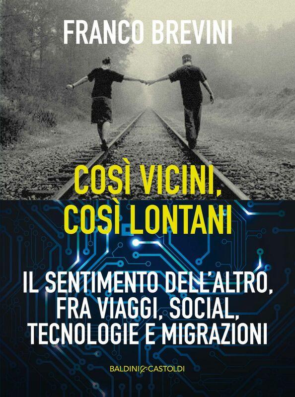 Così lontani, così vicini Il sentimento dell'altro, fra viaggi, social, tecnologie e migrazioni