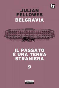 Belgravia capitolo 9 - Il passato è una terra straniera Belgravia capitolo 9