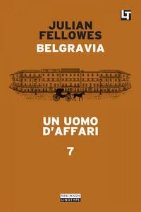 Belgravia capitolo 7 - Un uomo d'affari Belgravia capitolo 7