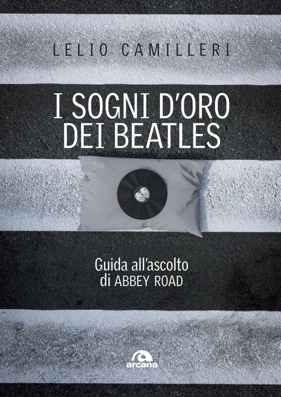 I sogni d'oro dei Beatles Guida all'ascolto di ABBEY ROAD