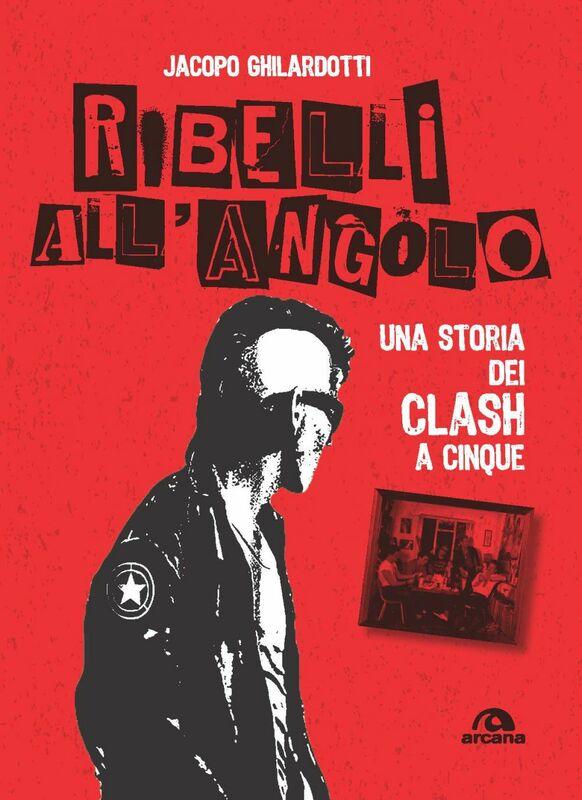 Ribelli all'angolo Una storia dei Clash a cinque