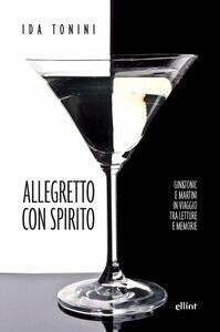 Allegretto con spirito Gin&tonic e Martini in viaggio tra letture e memorie