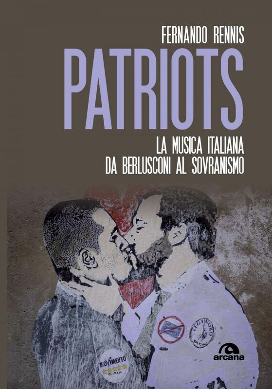 Patriots La musica italiana da Berlusconi al sovranismo