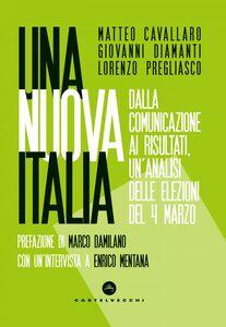 Una nuova Italia Dalla comunicazione ai risultati, un'analisi delle elezioni del 4 marzo