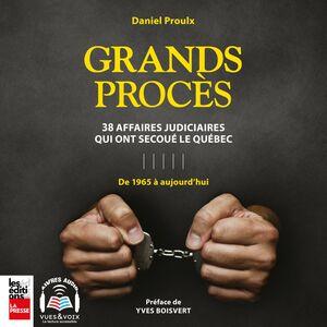 Grands procès 38 affaires judiciaires qui ont secoué le Québec : de 1965 à aujourd'hui