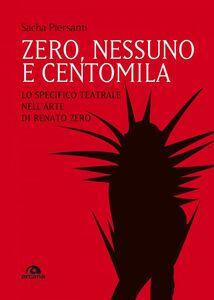Zero, nessuno e centomila Lo specifico teatrale nell'arte di Renato Zero
