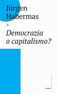 Democrazia o capitalismo? Gli Stati-nazione nel capitalismo globalizzato