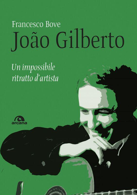 João Gilberto Un impossibile ritratto d'artista