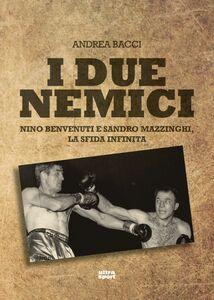 I due nemici Nino Benvenuti e Sandro Mazzinghi, la sfida infinita