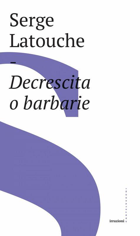 Decrescita o barbarie