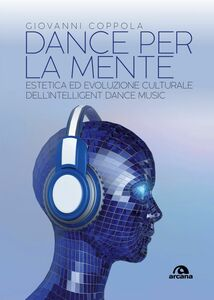Dance per la mente Estetica ed evoluzione culturale dell'Intelligent Dance Music
