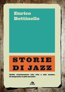 Storie di jazz guida sentimentale alla vita e alla musica di cinquanta (e più) maestri