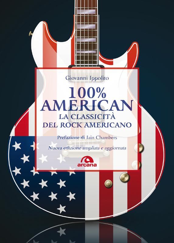 100% American La classicità del rock americano. Nuova edizione ampliata e aggiornata