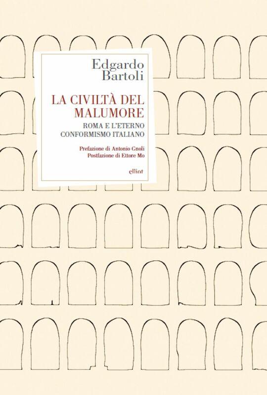 La civiltà del malumore Roma e l'eterno conformismo italiano