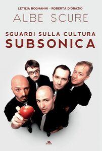Albe scure Sguardi sulla cultura Subsonica