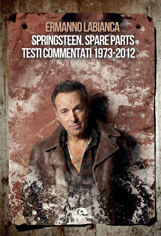 Springsteen. Spare parts Testi commentati. 1973-2012