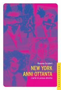 New York anni Ottanta L'arte in presa diretta