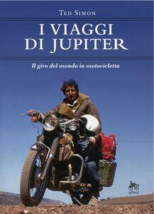 I viaggi di Jupiter Il giro del mondo in motocicletta