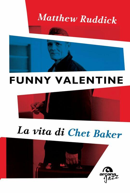 Funny Valentine La vita di Chet Baker
