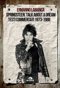 Springsteen. Talk about a dream Testi commentati 1973-1988